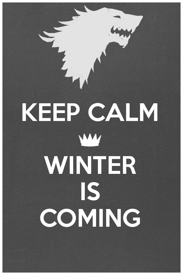 Keep Calm...Winter Is Coming by LiviaAlexandra