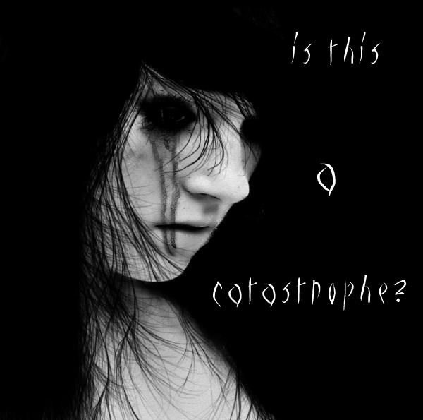 is this a catastrophe? by carly-catastrophe