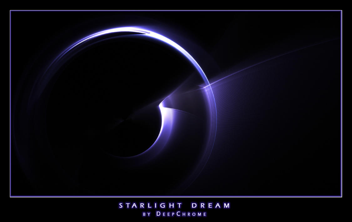STARLIGHT DREAM by DeepChrome