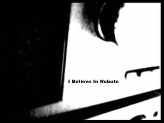 I Believe In Robots
