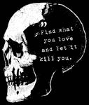 Find what you love and let it kill you Skull