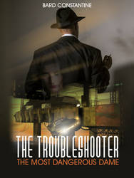 The Troubleshooter - The Most Dangerous Dame by stefanparis