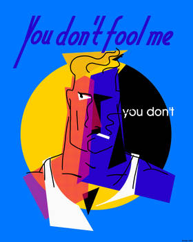 You don't fool me