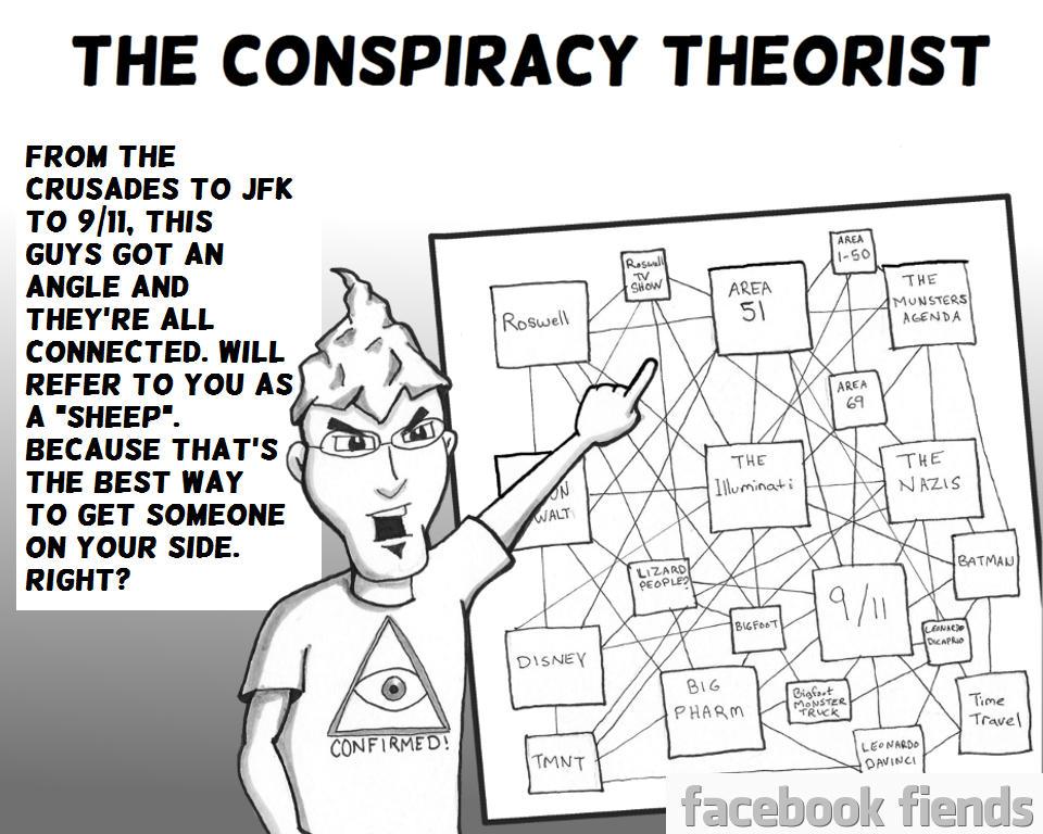 facebook_fiends__the_conspiracy_theorist_by_dan_morrow_d9a881s-fullview.jpg?token=eyJ0eXAiOiJKV1QiLCJhbGciOiJIUzI1NiJ9.eyJzdWIiOiJ1cm46YXBwOjdlMGQxODg5ODIyNjQzNzNhNWYwZDQxNWVhMGQyNmUwIiwiaXNzIjoidXJuOmFwcDo3ZTBkMTg4OTgyMjY0MzczYTVmMGQ0MTVlYTBkMjZlMCIsIm9iaiI6W1t7ImhlaWdodCI6Ijw9NzY4IiwicGF0aCI6IlwvZlwvMjFiNmY5MGQtYjg4MS00YTQ3LWFjOTgtYmFjY2MyYjc0Y2RlXC9kOWE4ODFzLWYzYjkzMWI5LTE2OGUtNDVkZi04MzcyLWJiYmJiNTczMjdjYS5qcGciLCJ3aWR0aCI6Ijw9OTYwIn1dXSwiYXVkIjpbInVybjpzZXJ2aWNlOmltYWdlLm9wZXJhdGlvbnMiXX0.3T5r86FiPhJeOaBe0blfYXPDYUx4M73j6UKTRspI074