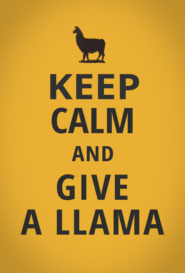 Keep Calm and Give A Llama by Akerlem