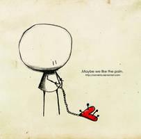 .We like pain.