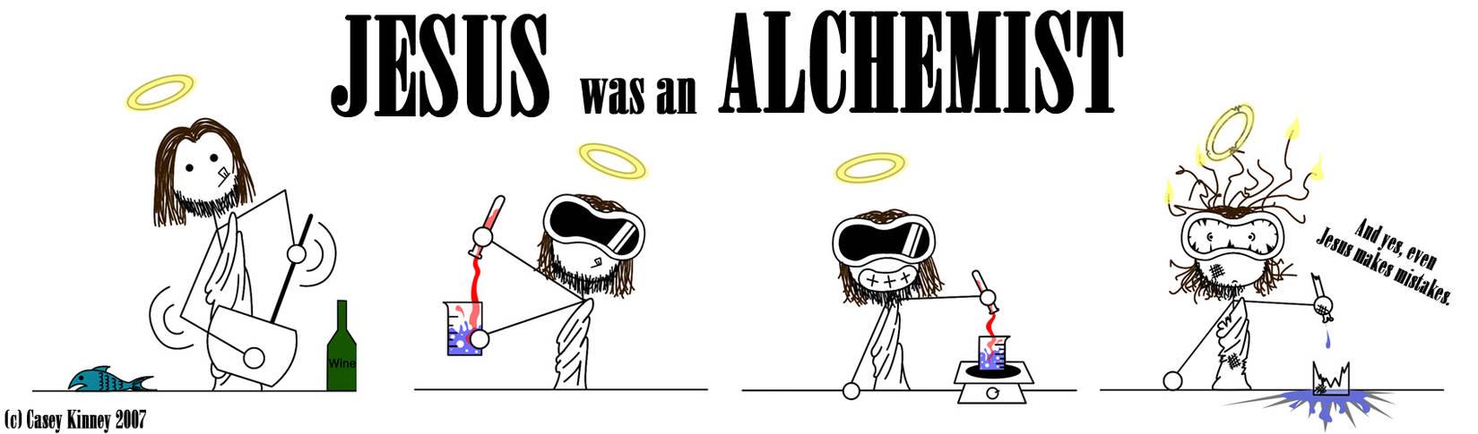 Jesus Was an Alchemist.