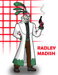 Radley Madish but he's a German scientist.