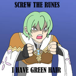 SCREW THE RUNES I HAVE GREEN HAIR