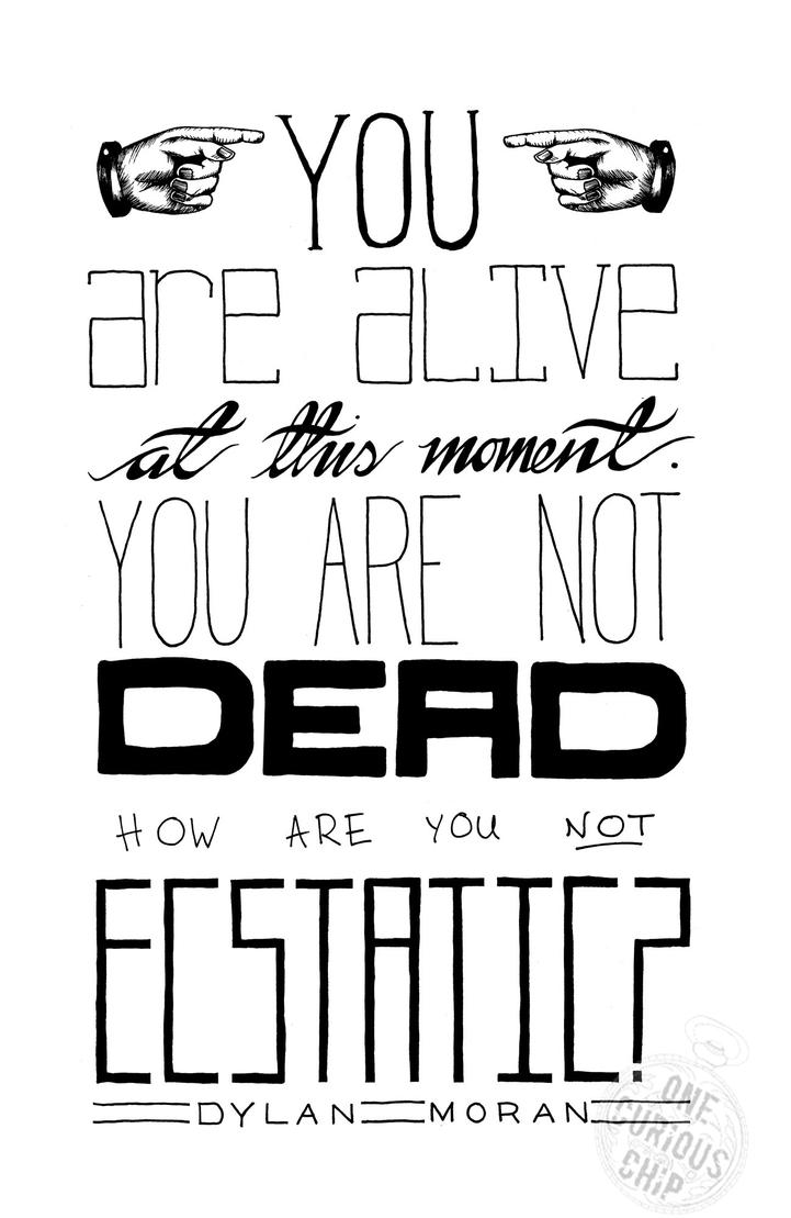 You Are Alive at this Moment by onecuriouschip