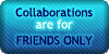 Collaborations - Friends Only by SweetDuke
