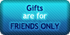 Gifts - Friends Only