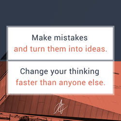 Make mistakes and Change your thinking