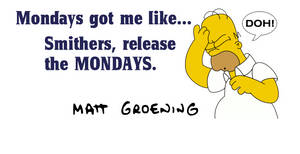 Mondays got me like...