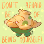 Don't be afraid of being yourself!