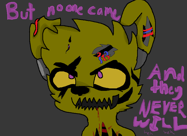 FNAF But No One Came... And They Never Will!! by Imnotgivingup
