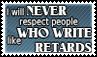 No respect for retards