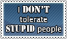 No tolerance for stupid people