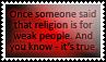 Religion is for weak people