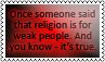 Religion is for weak people by black-cat16-stamps