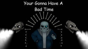 Your Gonna have a bad time by The-Watcher5292