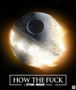 How The Fuck - A Star Wars Story