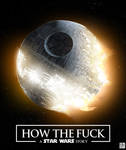 How The Fuck - A Star Wars Story by ArtBasement