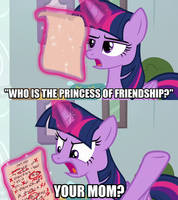 Who is the Princess of Friendship? Your mom?
