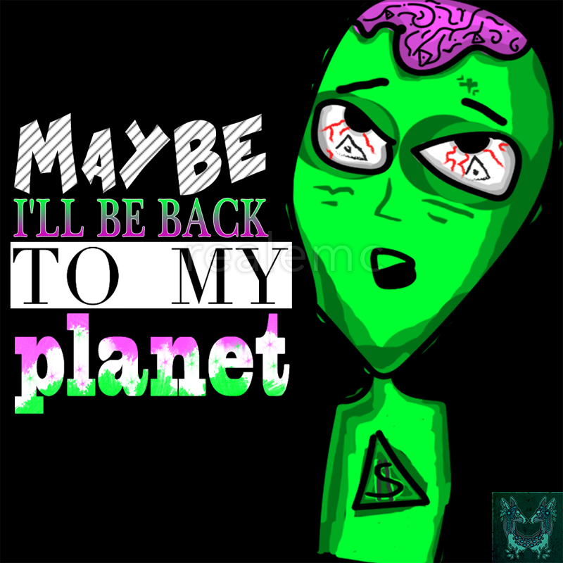 Maybe I'll be back to my planet by realemc