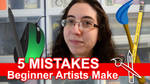 5 Mistakes Beginner Artists Make [VIDEO]