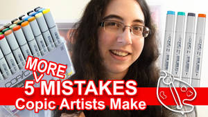 5 MORE Mistakes Copic Artists Make [Vid]