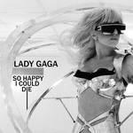 Lady Gaga So Happy I Could Die