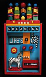 Keep Dreaming Life's 1 Big Illusion
