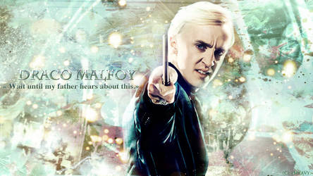Draco Malfoy - Until my father hears about this
