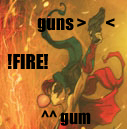 Guns, Gum, and FIRE by LOSTgnosis