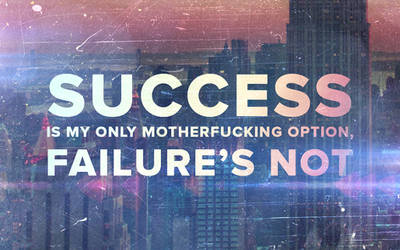 Success is my only motherf****** option...