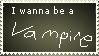 I wanna be a: VAMPIRE