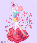 You do it for her