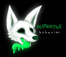 DESTRUCTIVE b e h a v i o r by kittydogcrystal