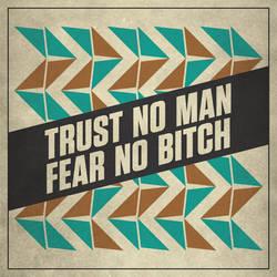 Trust No Man Fear No Bitch by hypostatic