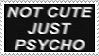 NOT CUTE JUST PSYCHO stamp by wuddle