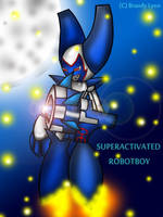 SUPERACTIVATED ROBOTBOY by TheBig-ChillQueen