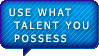 Use what talent you possess