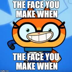 THE FACE YOU MAKE WHEN