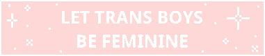 let trans boys be feminine - divider [f2u]