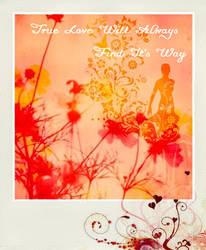 True Love Will Always Find It's Way by marjol3in1977