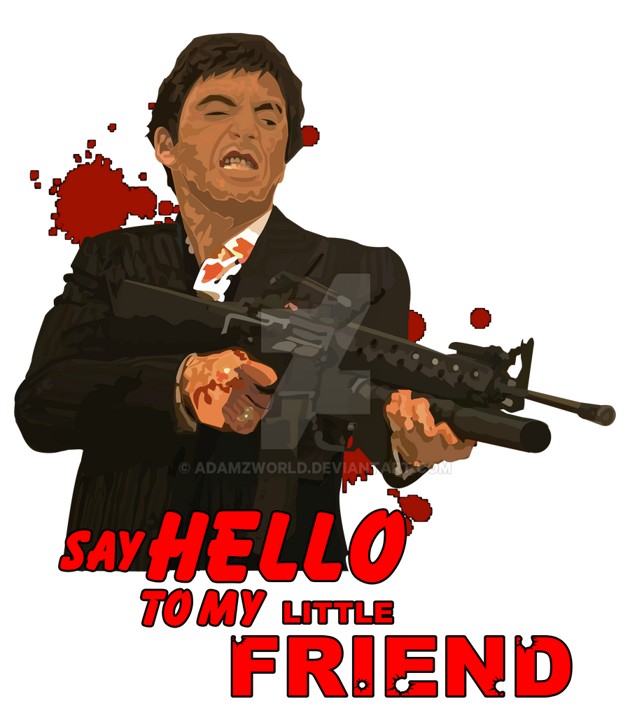 Scarface Say Hello To My Little Friend By Adamzworld On Deviantart