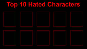 Top 10 Hated Characters