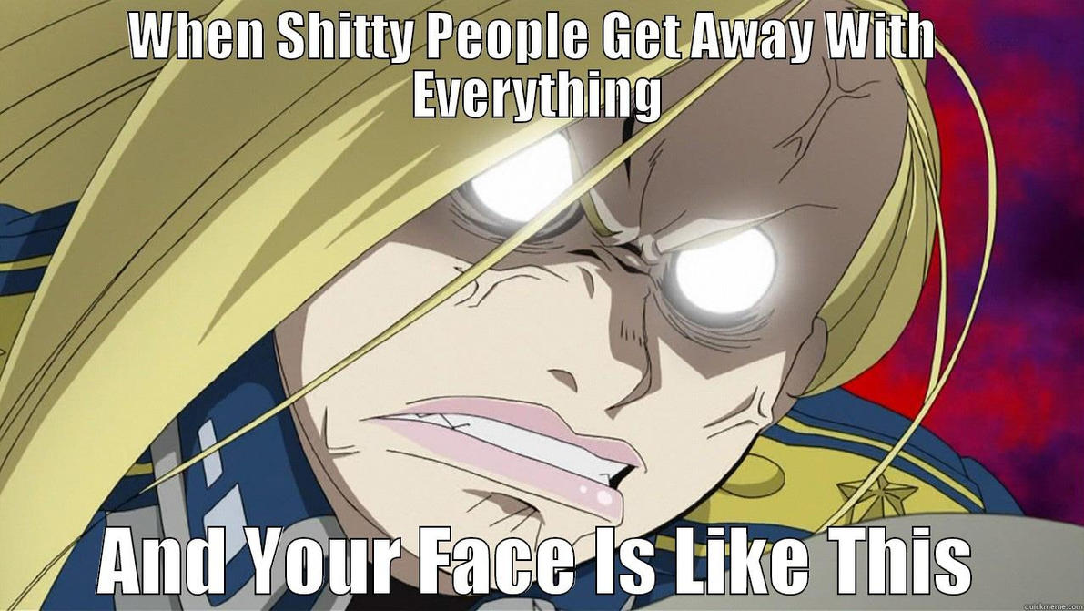 Funny Anime Meme Images : When shitty people get away with everything meme by animeemm on