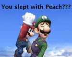 You slept with Peach??